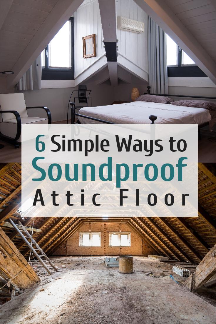 6 Simple Ways To Soundproof Attic Floor Soundproofing Guide Attic Floor Ideas Attic Floor Diy Soundproofing Attic Flooring Attic Remodel Sound Proofing