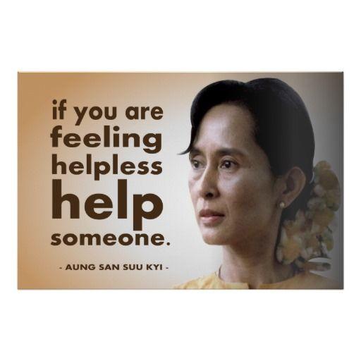 If you are feeling helpless, help someone. Aung San Suu ...