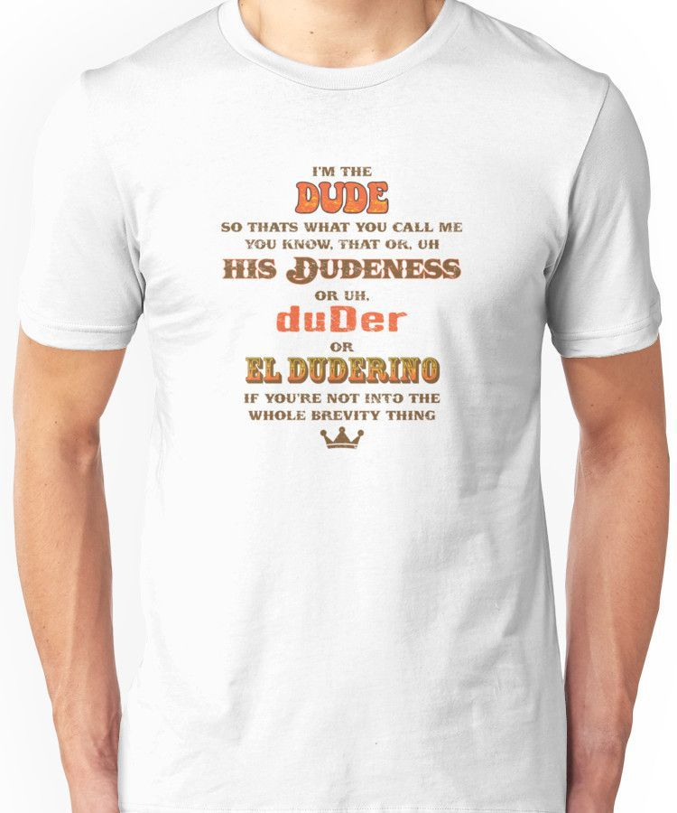 I'm the Dude Unisex T-Shirt