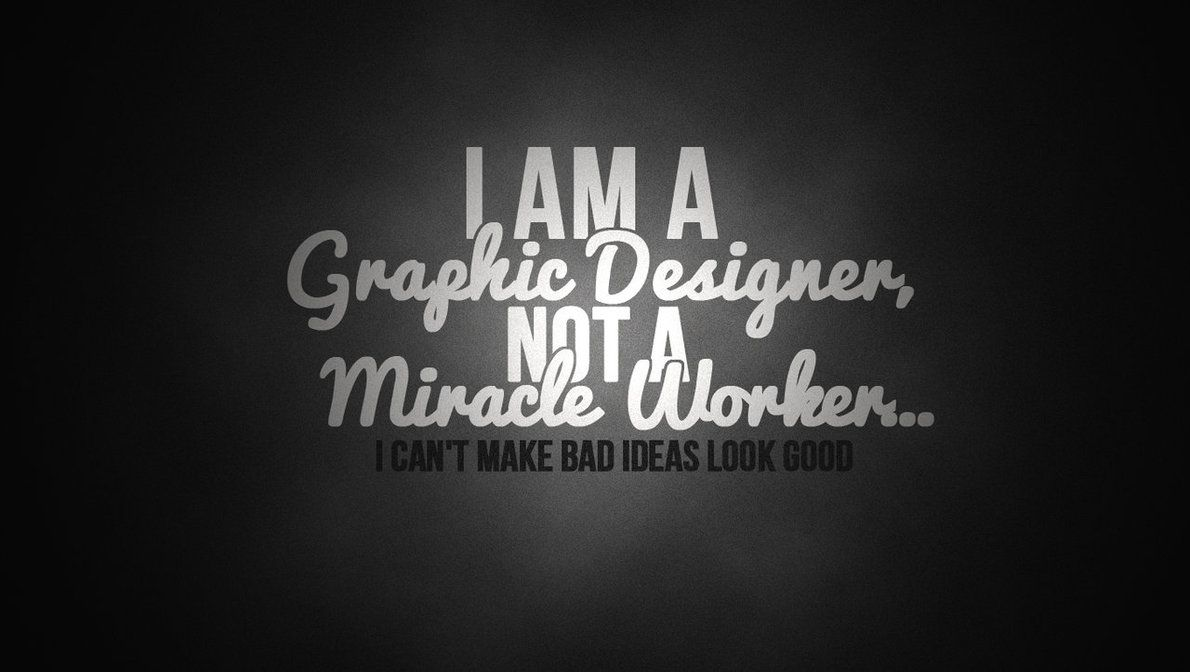 I Am A Graphic Designer Not Miracle Worker I Heart Design