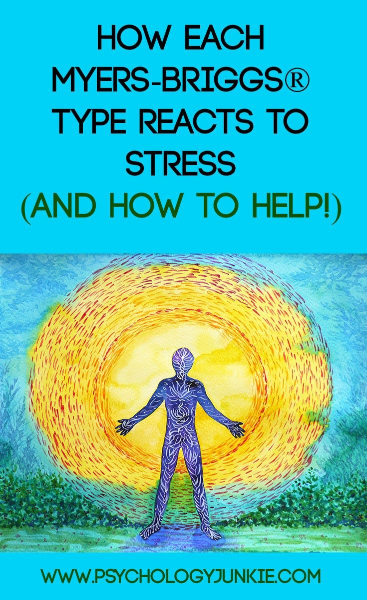 How Each Myers-Briggs® Type Reacts to Stress (and How to Help