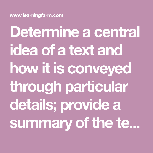 Determine A Central Idea Of A Text And How It Is Conveyed Through Particular Details Provide A Summary Of The Text D Central Idea Supporting Details Main Idea