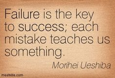 """Failure is the key to success; each mistake teaches us something."""