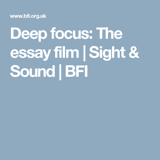 deep focus the essay film sight sound bfi films  deep focus the essay film