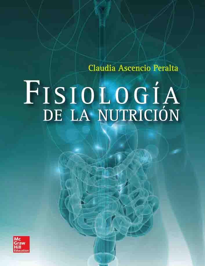 FISIOLOGÍA DE LA NUTRICIÓN Autor: Claudia Ascencio Peralta Editorial ...