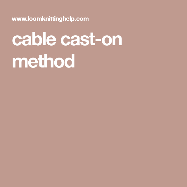 Cable Cast On Method Loom Knitting Pinterest Cable Loom