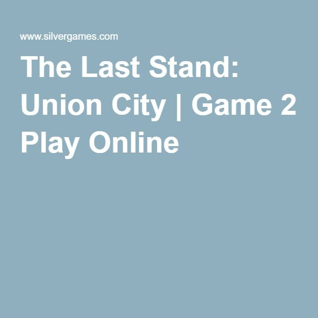 The Last Stand Union City Game 2 Play Online With Images Last Stand City Games Play Online