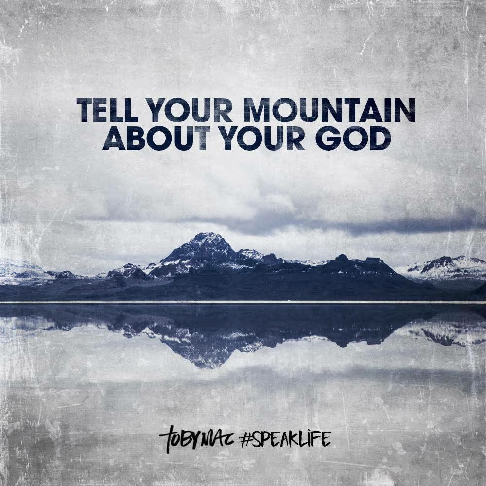Tell Your Mountain About Your God Tobymac Speak Life Speak Life