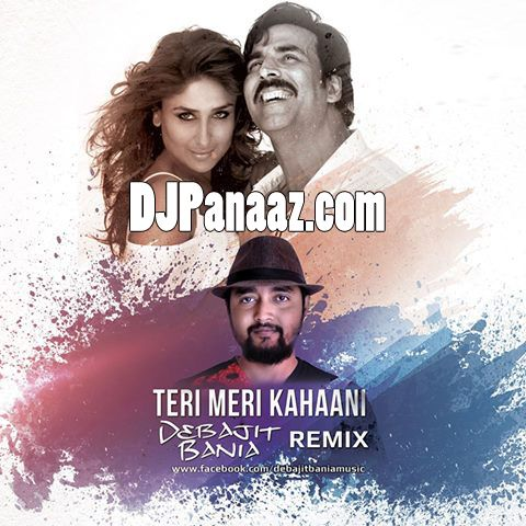 Teri Meri Kahaani Gabbar Is Back Debajit Bania Remix Download Free Remix Dj Remix Dj