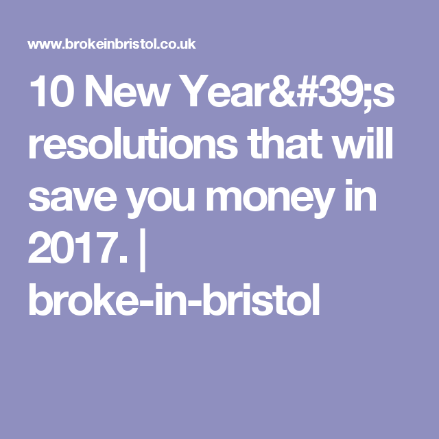 10 New Year's resolutions that will save you money in 2017. | broke-in-bristol
