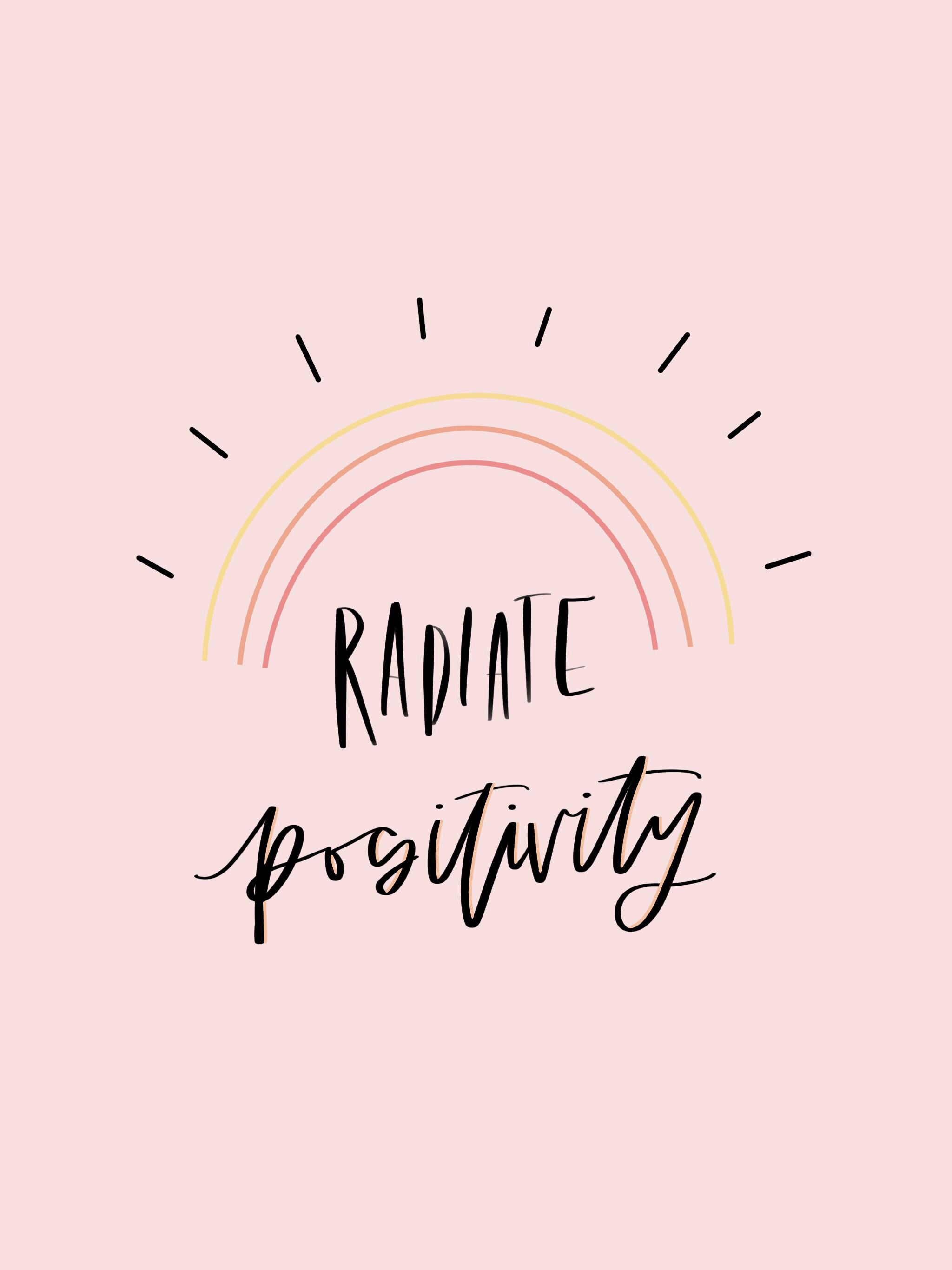 Radiate Positivity Positive Quotes Wallpaper Positive Quotes