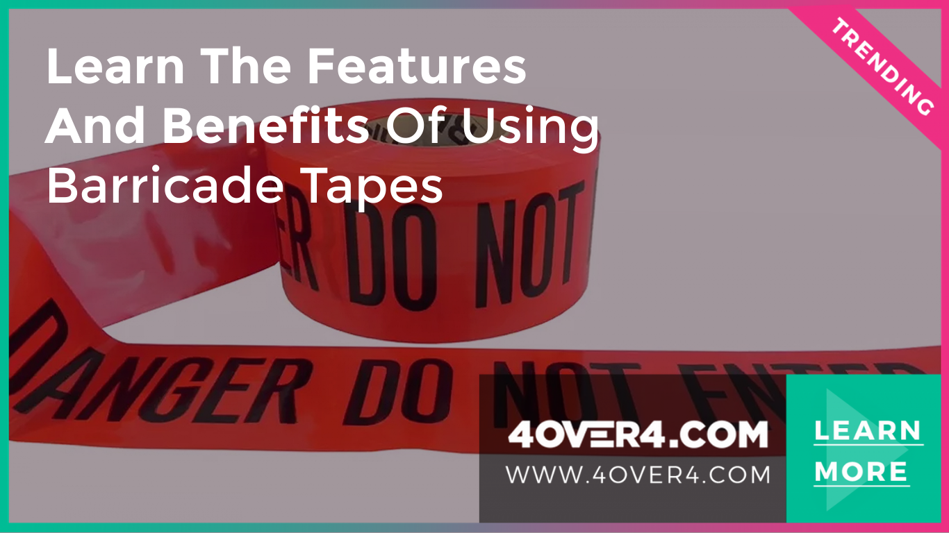 Learn the Features and Benefits of Using Barricade Tapes