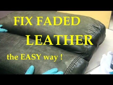 Fix Faded Leather The Easy Way For The Home Leather