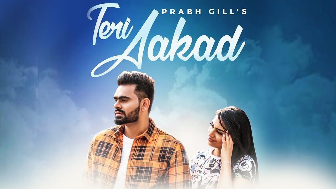 Free Download Teri Aakad Mp3 Song By Prabh Gill Mp3 Song Download Mp3 Song Songs