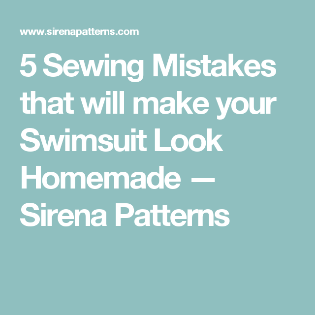 74f071d72d 5 Sewing Mistakes that will make your Swimsuit Look Homemade — Sirena  Patterns