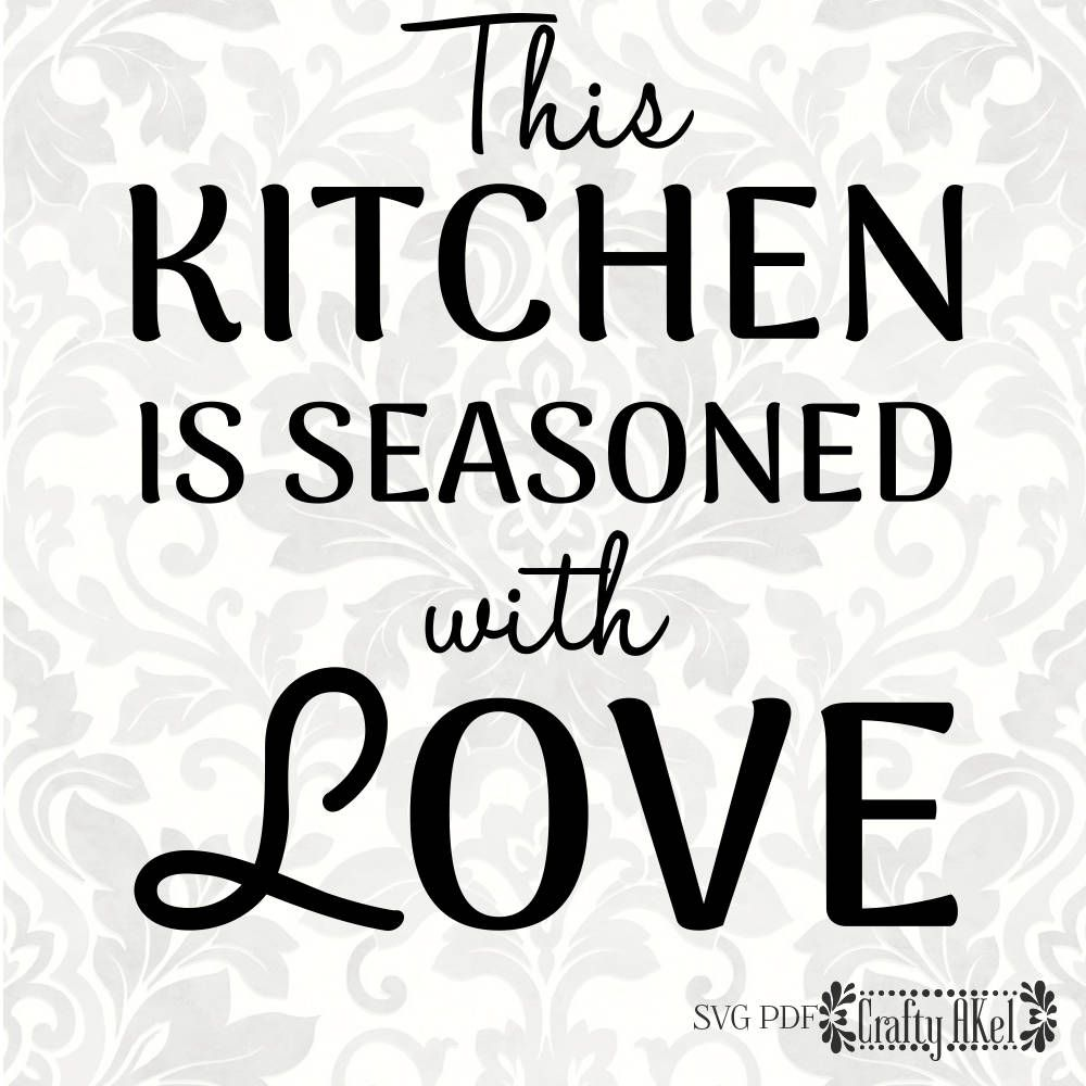 This Kitchen Is Seasoned With Love Svg Pdf Digital File Etsy Scripture Signs Svg Letter A Crafts