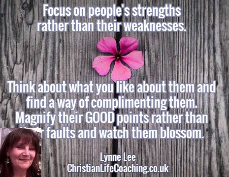 Focus on people's strengths rather than their weaknesses. Think about what you like about them and find a way of complimenting them. Magnify their GOOD points rather than their faults and watch them blossom.