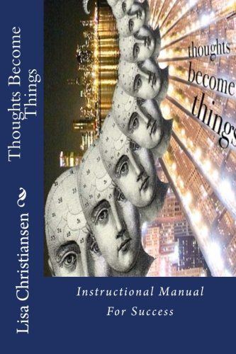 Thoughts Become Things Instructional Manual For Success by Lisa - instructional manual