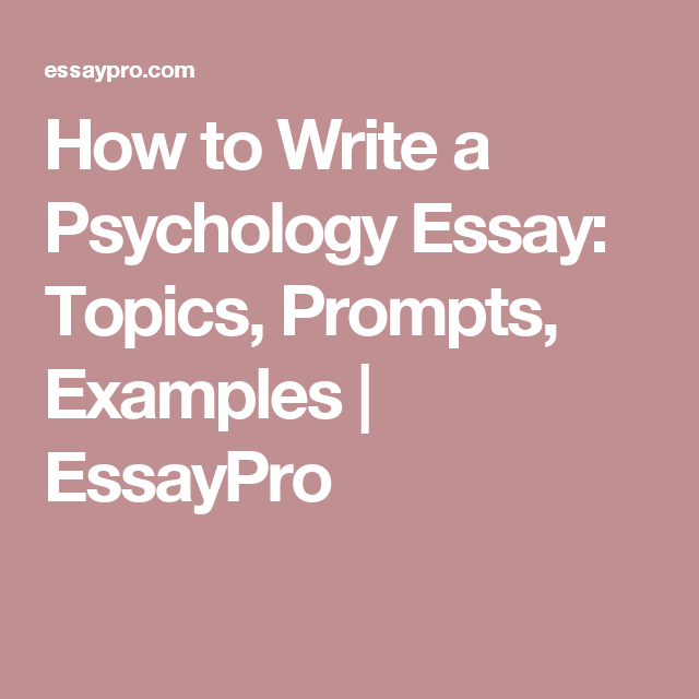 how to write a psychology essay topics prompts examples how to write a psychology essay topics prompts examples essaypro