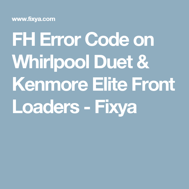 FH Error Code on Whirlpool Duet & Kenmore Elite Front