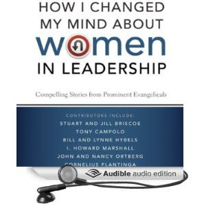 How I Changed My Mind about Women in Leadership: Compelling Stories from Prominent Evangelicals; Many insights here.
