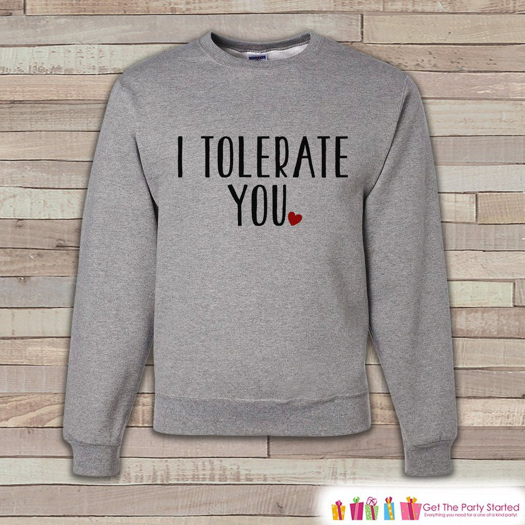 fad3c512 Adult Valentine Shirt - Funny Valentines Day Sweatshirt - I Tolerate You - Humorous  Valentines Day - Grey Adult Crewneck Sweatshirt