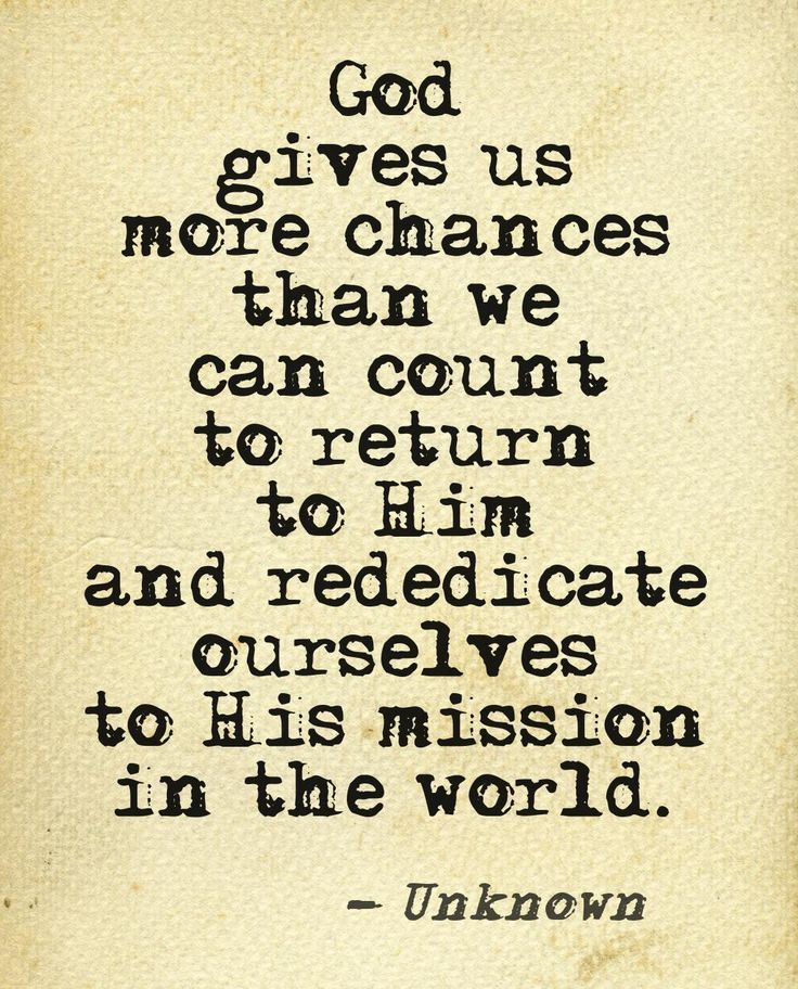 God Gives Us More Chance Than We Can Count To Return Him And Rededicate Ourselves His Mission In The World