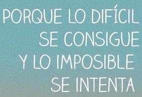 #FraseDelDia Porque lo difícil se consigue y lo imposible se intenta