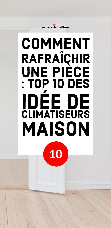 Rafraichir Une Pièce Sans Climatisation comment rafraîchir une pièce en été : top 10 des meilleures