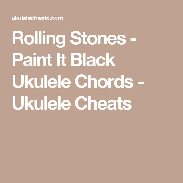 Rolling Stones Paint It Black Ukulele Chords Ukulele Cheats