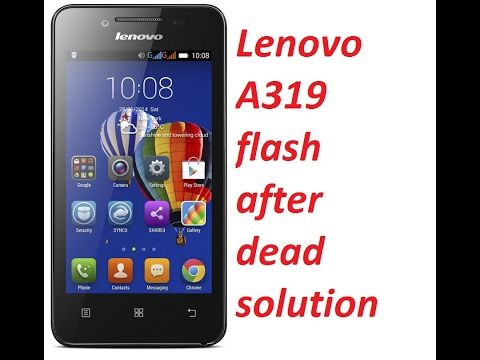 Lenovo A319 flash after dead solution & firmware link