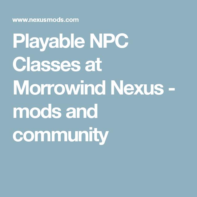 Playable NPC Classes at Morrowind Nexus - mods and community