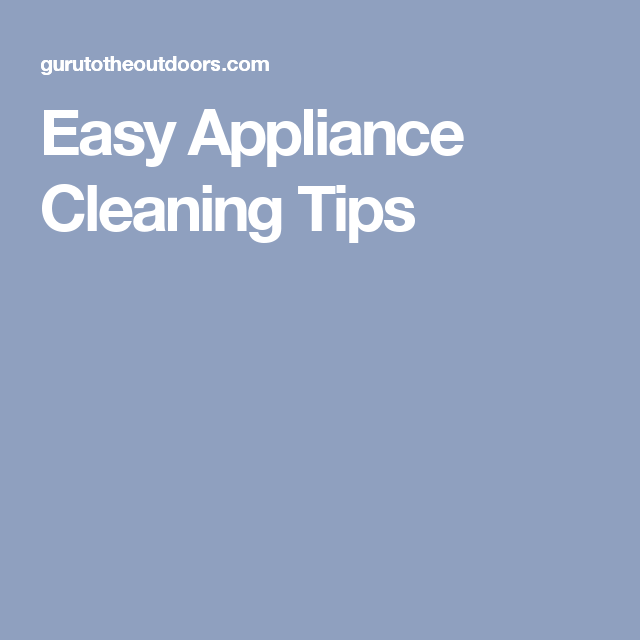 Easy Appliance Cleaning Tips