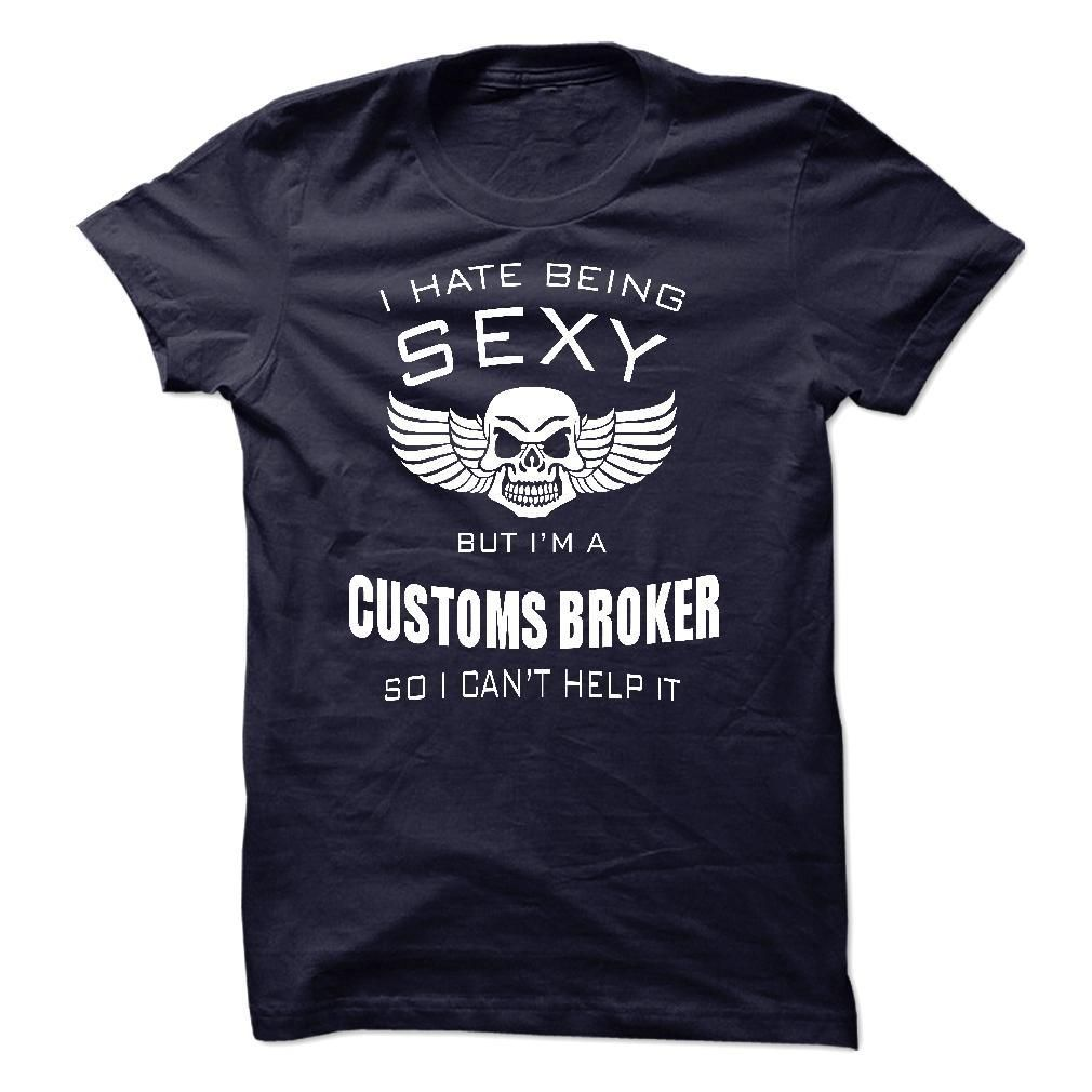 I hate being sexy I am a CUSTOMS BROKER T Shirt, Hoodie, Sweatshirt. Check price ==► http://www.sunshirts.xyz/?p=130149