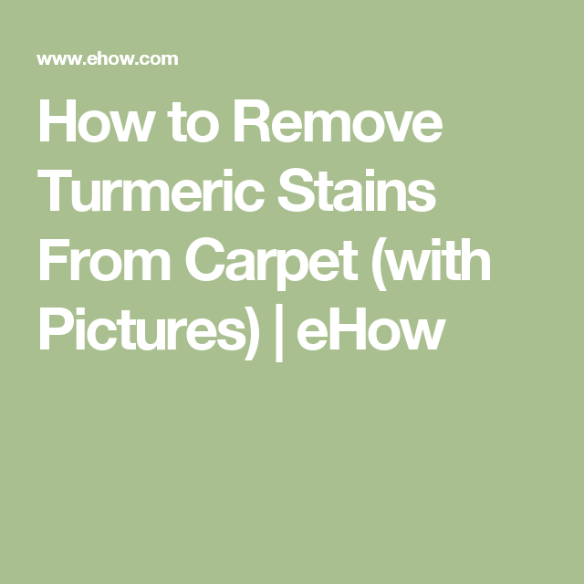 How To Remove Turmeric Stains From Carpet With Pictures Ehow