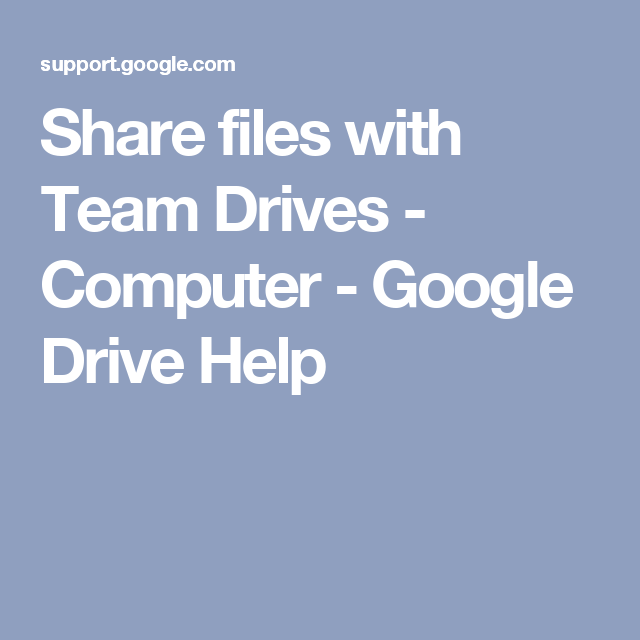 Share Files With Team Drives Computer Google Drive Help Driving Computer Google Drive