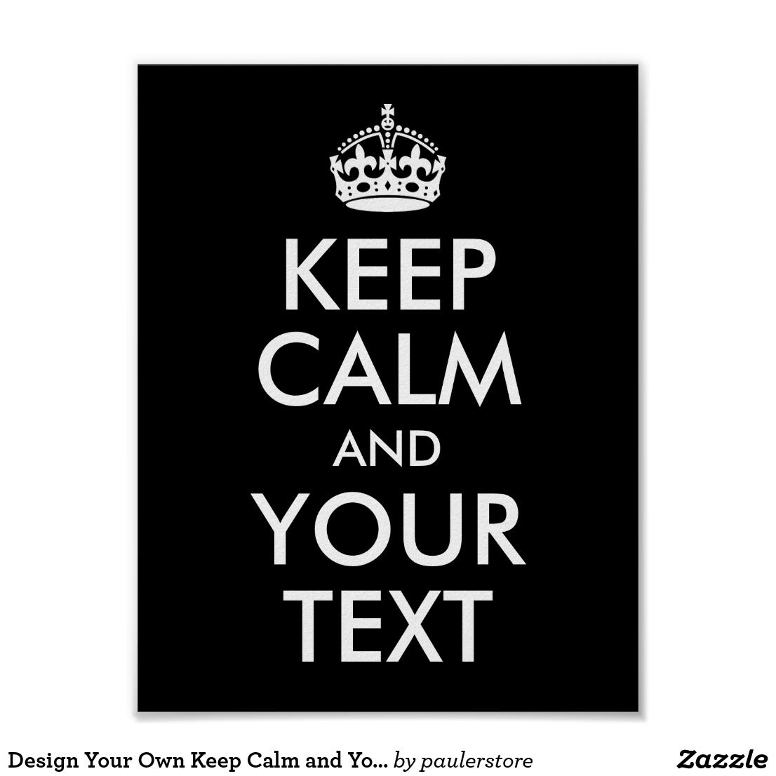 Poster design your own - Design Your Own Keep Calm And Your Text Poster