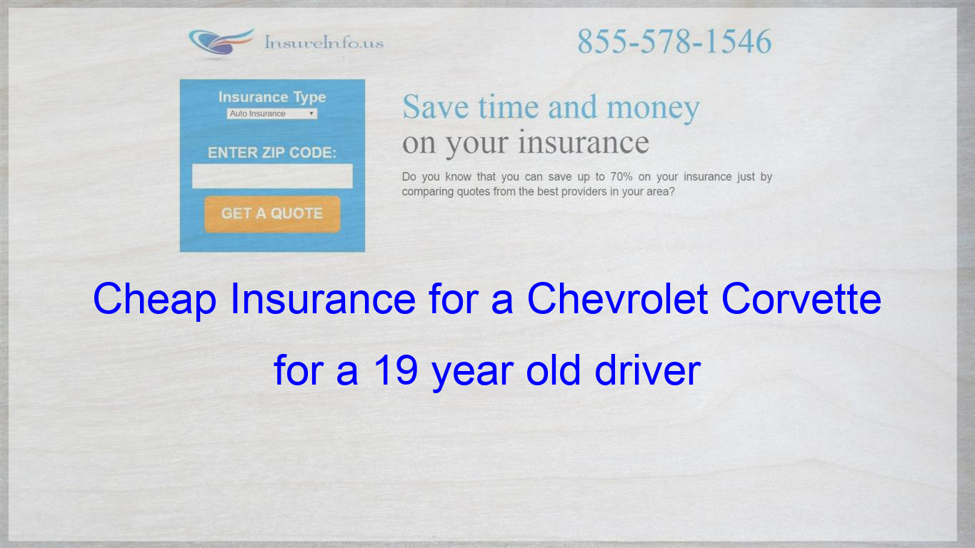 Cheap Insurance For A Chevrolet Corvette For A 19 Year Old Driver