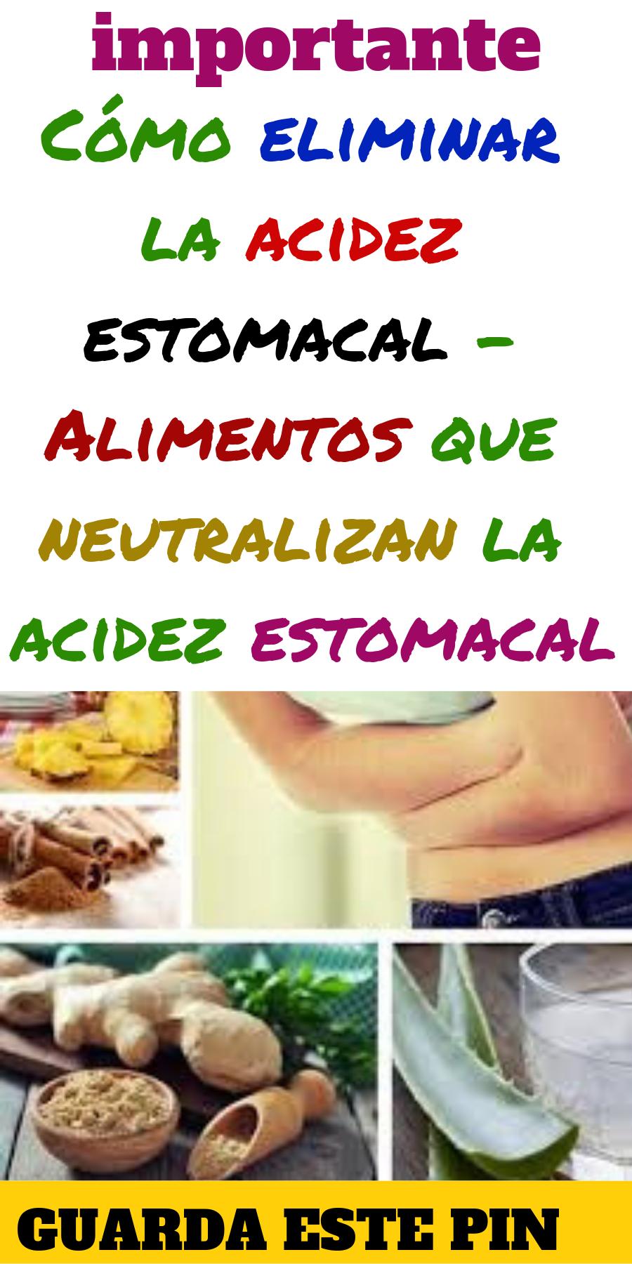 Como Eliminar La Acidez Estomacal Alimentos Que Neutralizan La Acidez Estomacal Acidez Estomacal Alimentos Acidez