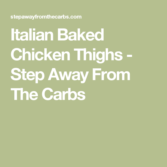 Italian Baked Chicken Thighs - Step Away From The Carbs