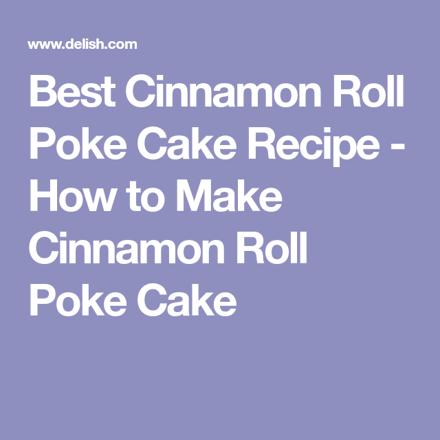 Cinnamon Roll Poke Cake Rivals The Real Thing