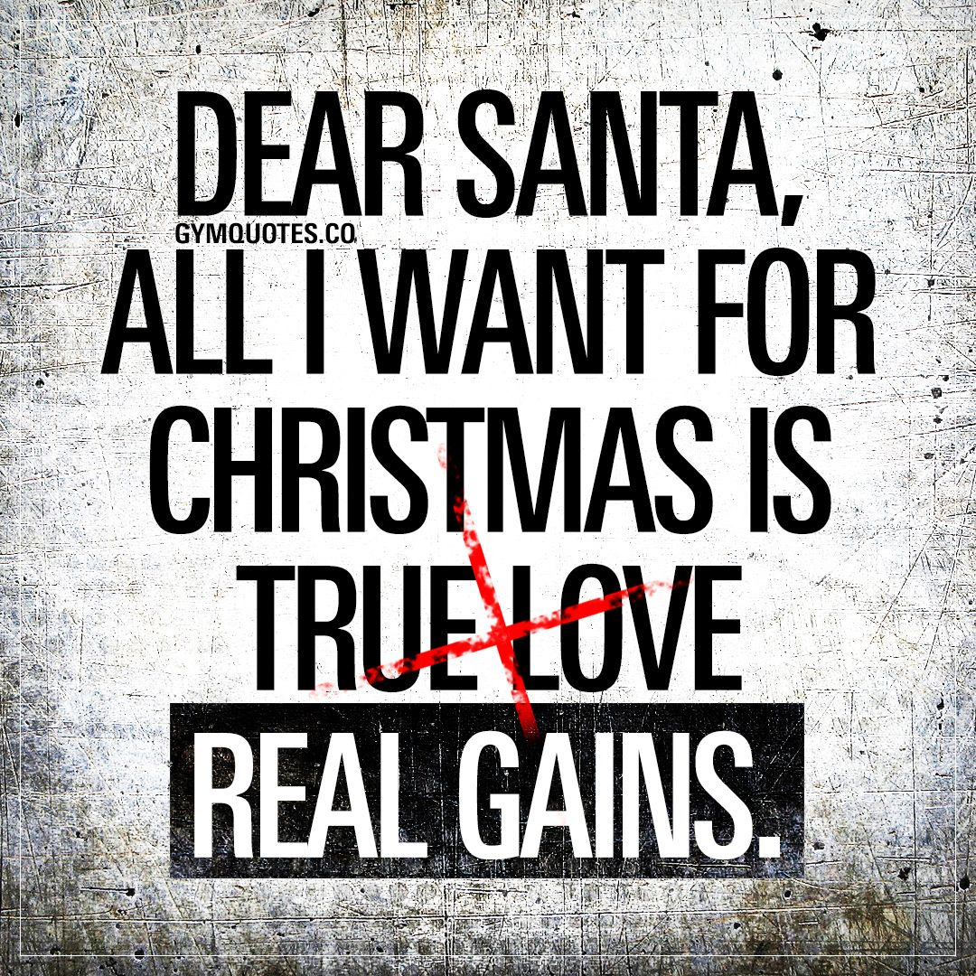 Dear Santa All I Want For Christmas Is Real Gains Workout Quotes Funny Funny Gym Quotes Gym Quote