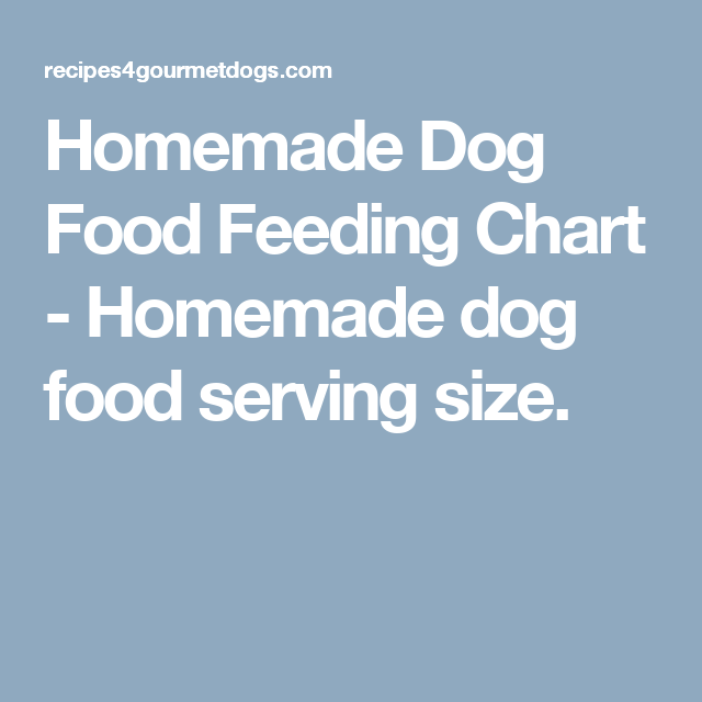 Homemade Dog Food Feeding Chart Homemade Dog Food Serving Size