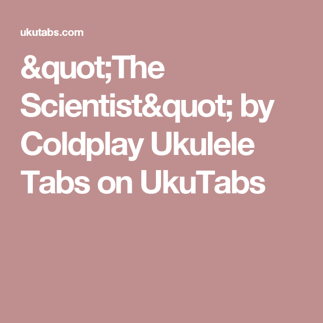 The Scientist By Coldplay Ukulele Tabs On Ukutabs Ukulele