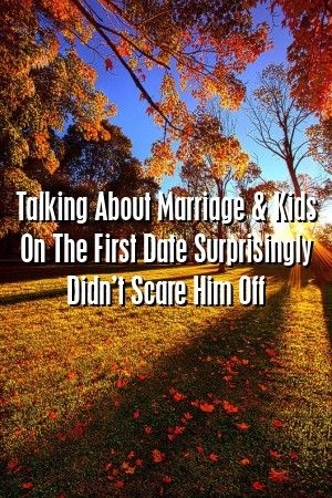 Relationtech Talking About Marriage  Kids On The First Date Surprisingly Didnt Scare Hi Relationtech Talking About Marriage  Kids On The First Date Surprisingly Didnt Sca...