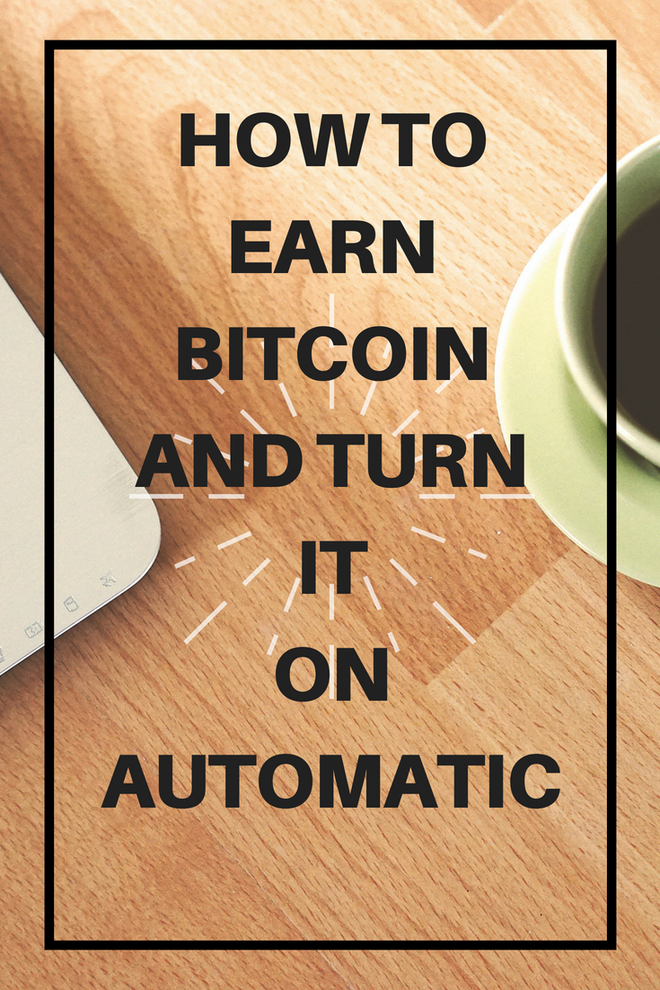 How to earn bitcoin and turn it on automatic #bitcoin ...