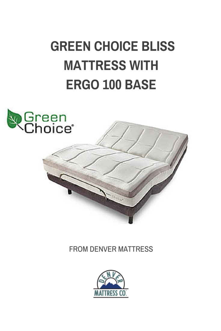 The Green Choice Bliss Is On Cutting Edge Of Foam Science And Pairs Perfectly With Ergo 100 Adjule Base Denvermattress