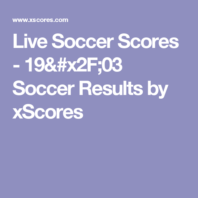 Live Soccer Scores 19 X2f 03 Soccer Results By Xscores Soccer Scores Live Soccer Soccer Results