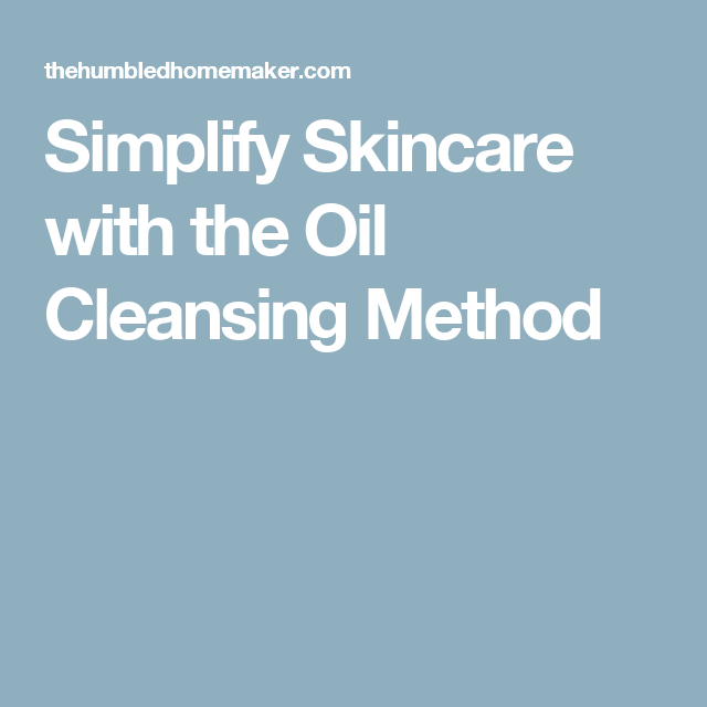 Simplify Skincare with the Oil Cleansing Method
