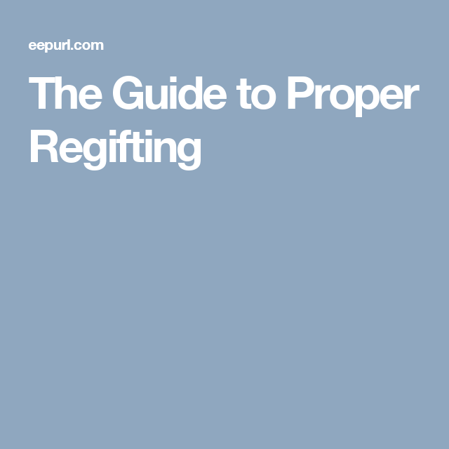 The Guide to Proper Regifting